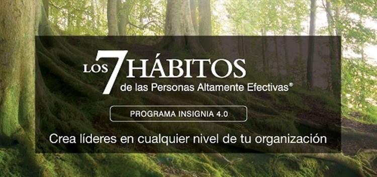 Los 7 Hábitos de las personas altamente efectivas®. Programa Insignia 4.0